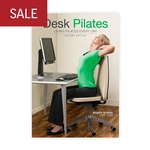 Desk Pilates: Living Pilates Every Day, 2nd Edition