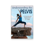 Understanding the Pelvis: A Functional Approach to Yoga