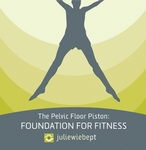 The Pelvic Floor Piston: Foundation for Fitness DVD