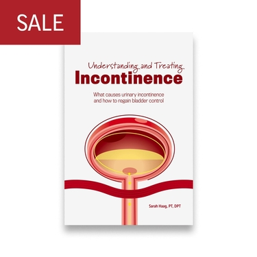 Understanding and Treating Incontinence: What causes urinary incontinence and how to regain bladder control